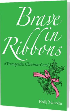 Book Cover for         Brave Ribbons - A Transgender Christmas Carol by Holly Maholm
